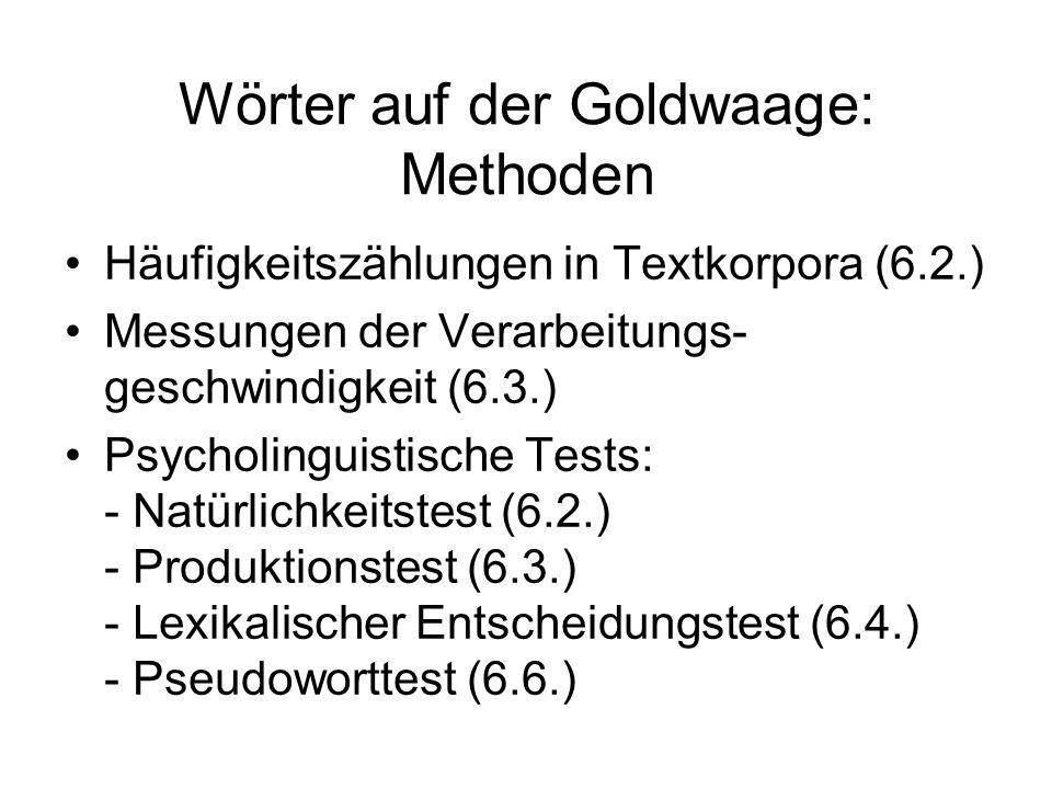 Wörter auf der Goldwaage: Methoden Häufigkeitszählungen in Textkorpora (6.2.) Messungen der Verarbeitungs- geschwindigkeit (6.3.) Psycholinguistische