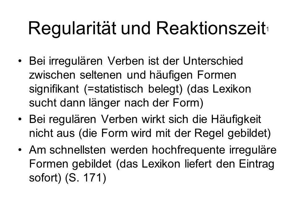 Regularität und Reaktionszeit 1 Bei irregulären Verben ist der Unterschied zwischen seltenen und häufigen Formen signifikant (=statistisch belegt) (da