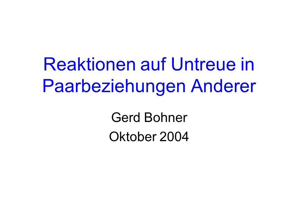 Reaktionen auf Untreue in Paarbeziehungen Anderer Gerd Bohner Oktober 2004