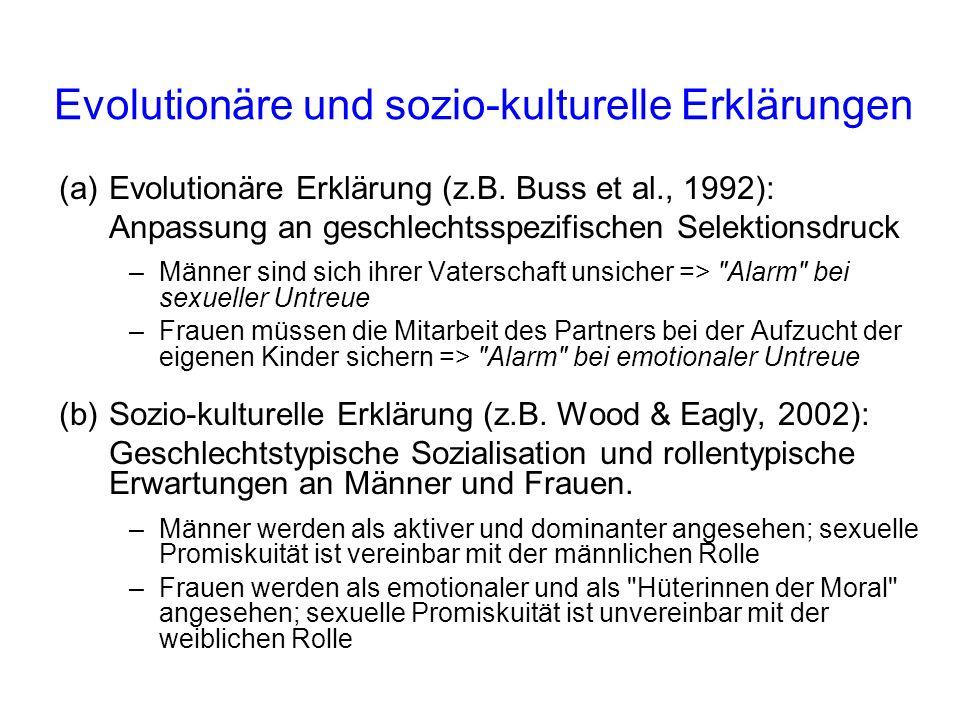 (a)Evolutionäre Erklärung (z.B. Buss et al., 1992): Anpassung an geschlechtsspezifischen Selektionsdruck –Männer sind sich ihrer Vaterschaft unsicher