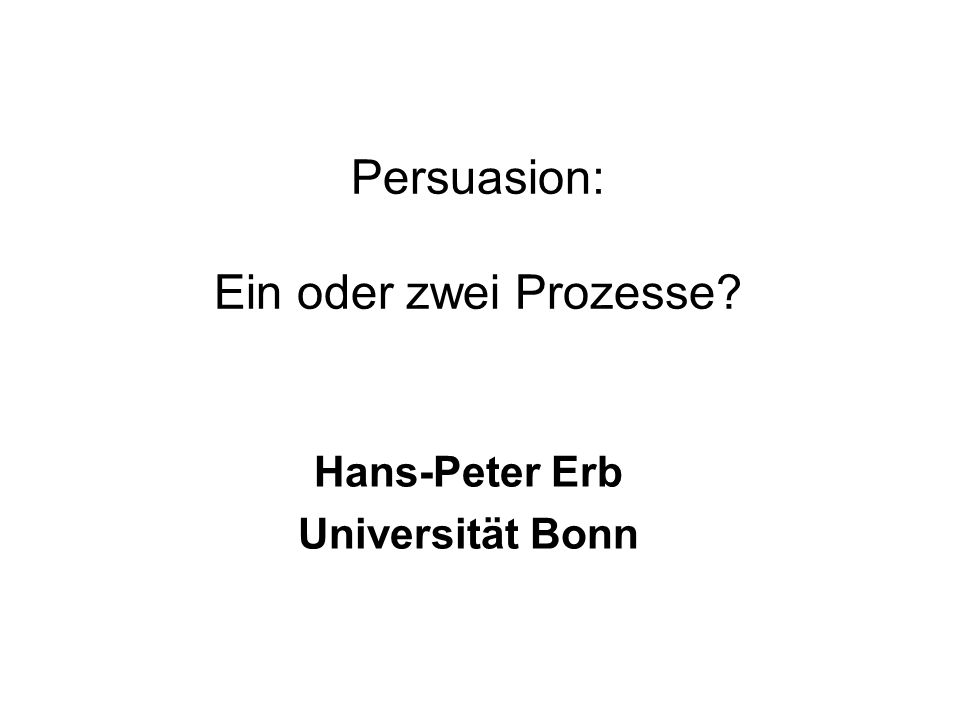 Persuasion: Ein oder zwei Prozesse? Hans-Peter Erb Universität Bonn