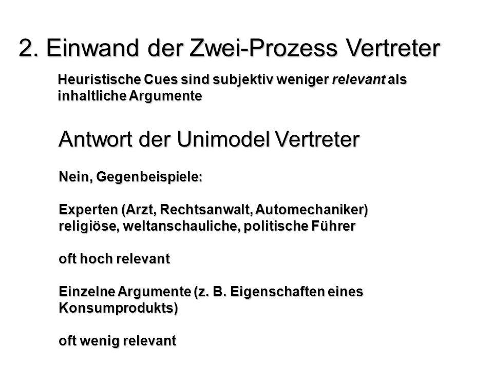 2. Einwand der Zwei-Prozess Vertreter Heuristische Cues sind subjektiv weniger relevant als inhaltliche Argumente Antwort der Unimodel Vertreter Nein,