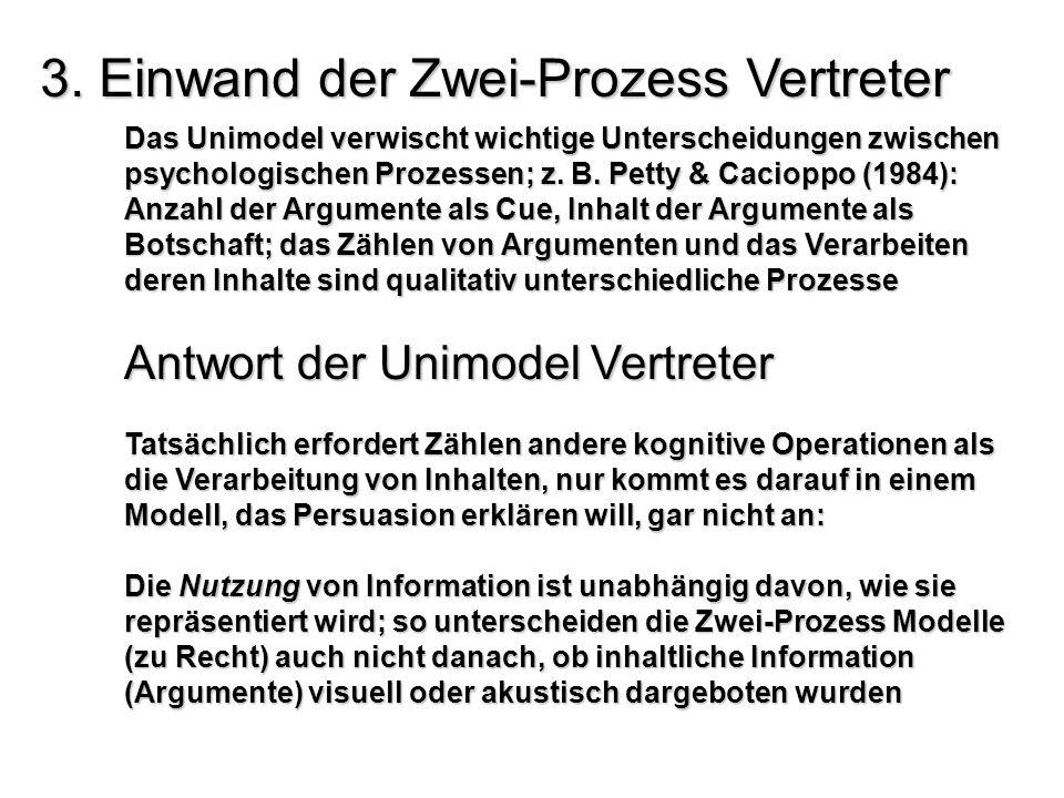 3. Einwand der Zwei-Prozess Vertreter Das Unimodel verwischt wichtige Unterscheidungen zwischen psychologischen Prozessen; z. B. Petty & Cacioppo (198