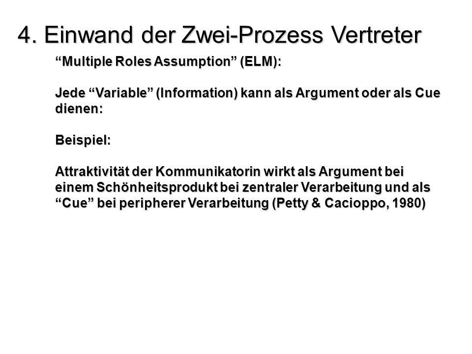 4. Einwand der Zwei-Prozess Vertreter Multiple Roles Assumption (ELM): Jede Variable (Information) kann als Argument oder als Cue dienen: Beispiel: At
