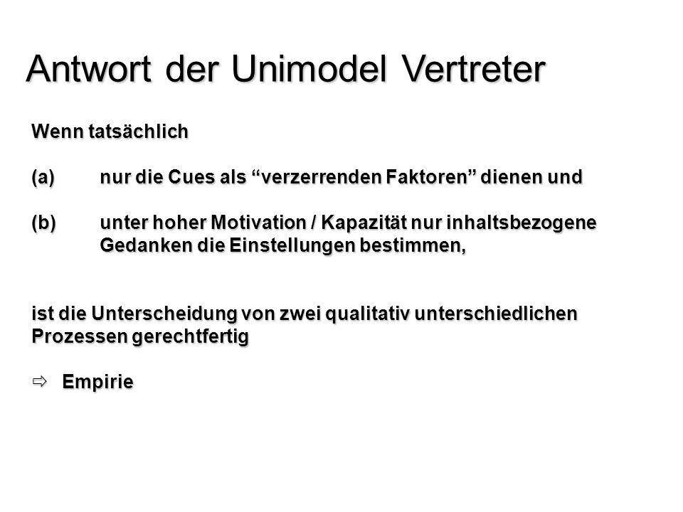 Antwort der Unimodel Vertreter Wenn tatsächlich (a)nur die Cues als verzerrenden Faktoren dienen und (b)unter hoher Motivation / Kapazität nur inhalts