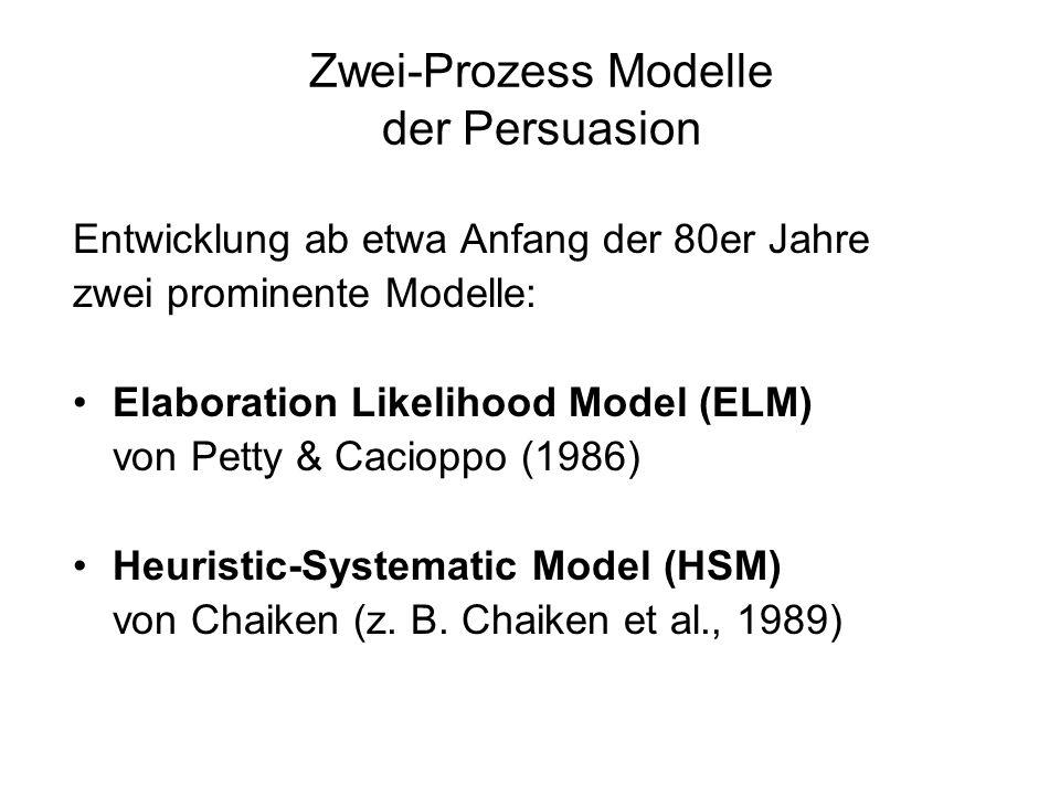 Zwei-Prozess Modelle der Persuasion Entwicklung ab etwa Anfang der 80er Jahre zwei prominente Modelle: Elaboration Likelihood Model (ELM) von Petty &