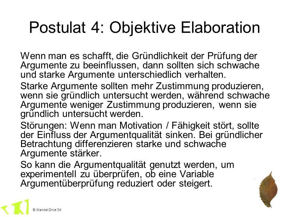 © Wandel.Drive 04 Postulat 4: Objektive Elaboration Wenn man es schafft, die Gründlichkeit der Prüfung der Argumente zu beeinflussen, dann sollten sic