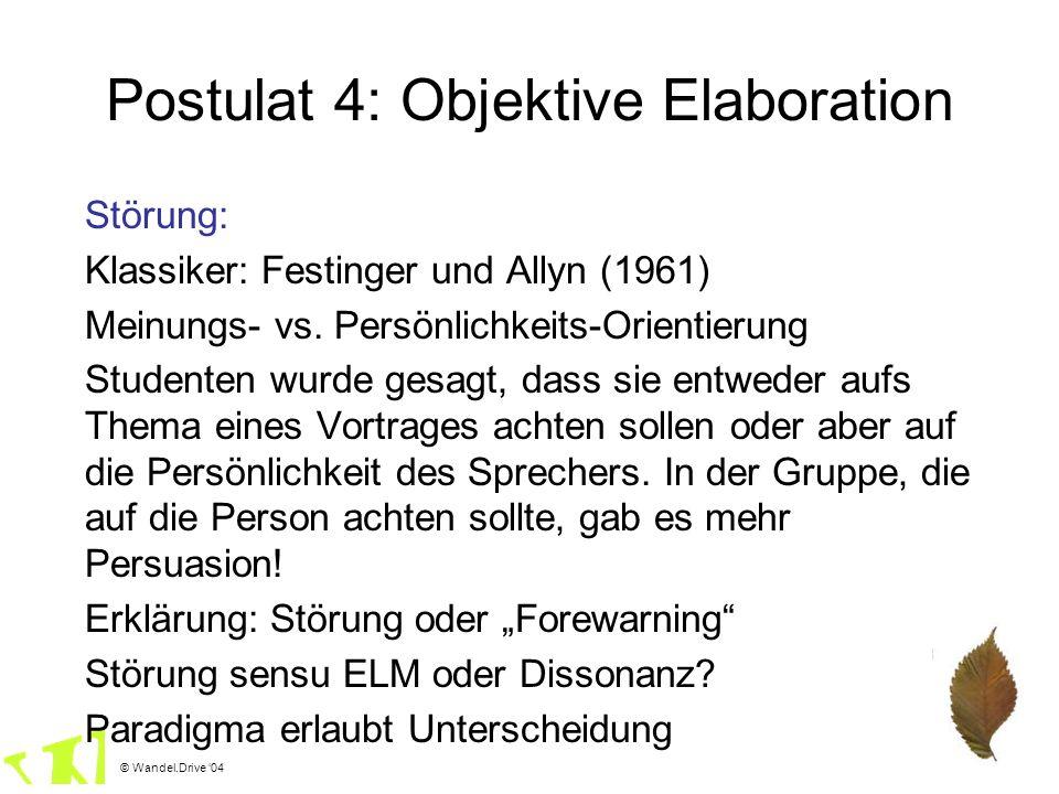 © Wandel.Drive 04 Postulat 4: Objektive Elaboration Störung: Klassiker: Festinger und Allyn (1961) Meinungs- vs. Persönlichkeits-Orientierung Studente