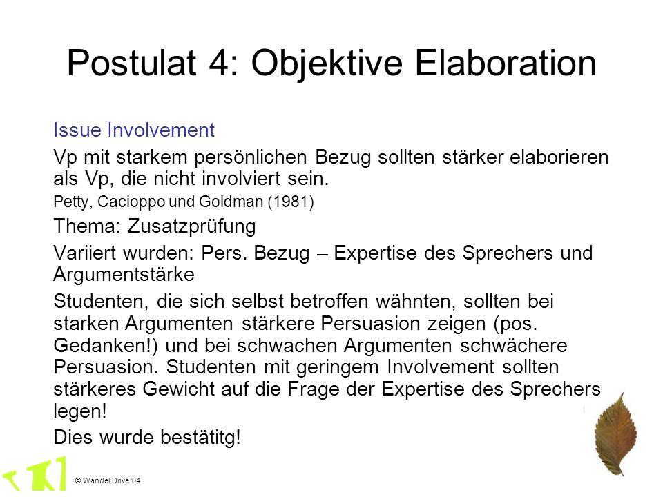 © Wandel.Drive 04 Postulat 4: Objektive Elaboration Issue Involvement Vp mit starkem persönlichen Bezug sollten stärker elaborieren als Vp, die nicht