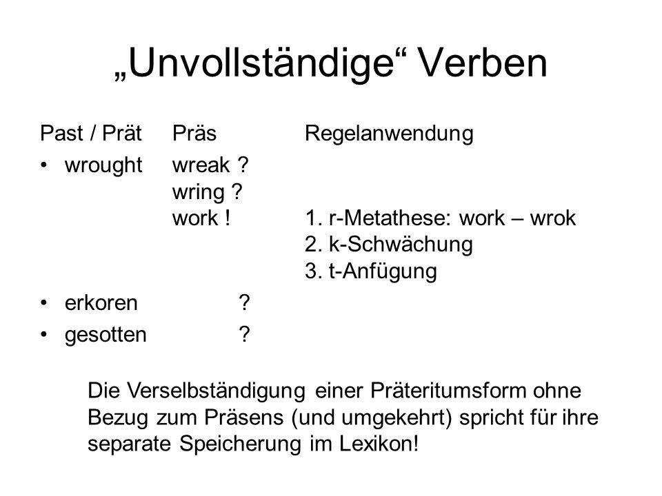 Unvollständige Verben Past / PrätPräsRegelanwendung wroughtwreak ? wring ? work ! 1. r-Metathese: work – wrok 2. k-Schwächung 3. t-Anfügung erkoren? g