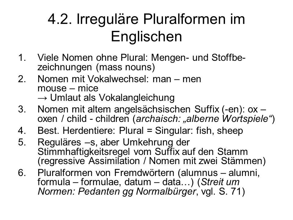 4.2. Irreguläre Pluralformen im Englischen 1.Viele Nomen ohne Plural: Mengen- und Stoffbe- zeichnungen (mass nouns) 2.Nomen mit Vokalwechsel: man – me