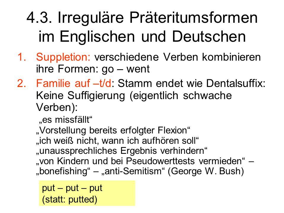 4.3. Irreguläre Präteritumsformen im Englischen und Deutschen 1.Suppletion: verschiedene Verben kombinieren ihre Formen: go – went 2.Familie auf –t/d: