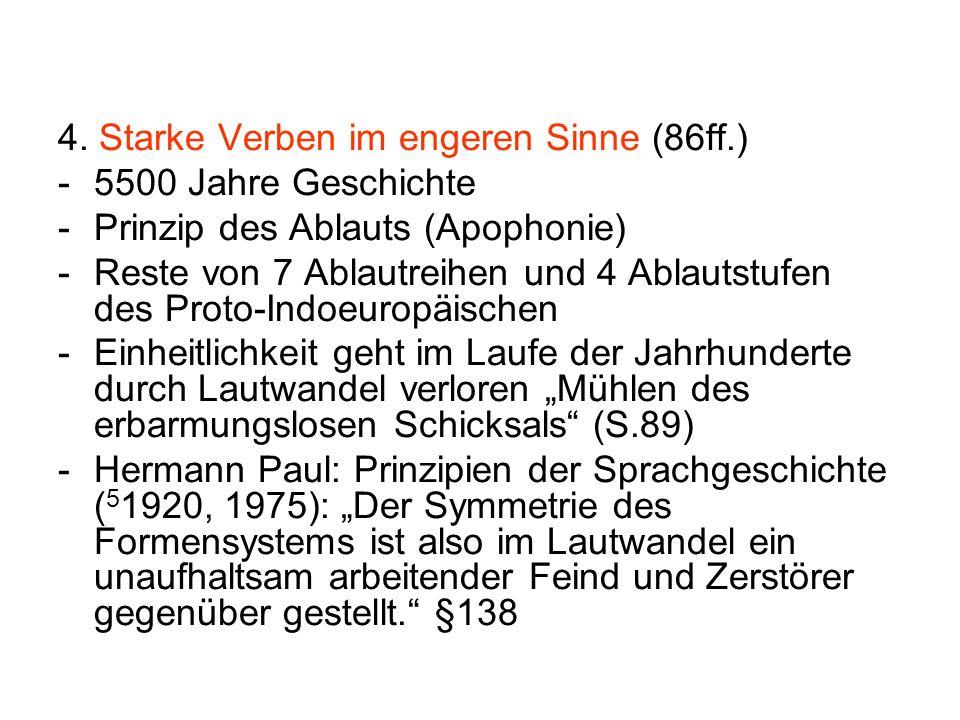 4. Starke Verben im engeren Sinne (86ff.) -5500 Jahre Geschichte -Prinzip des Ablauts (Apophonie) -Reste von 7 Ablautreihen und 4 Ablautstufen des Pro