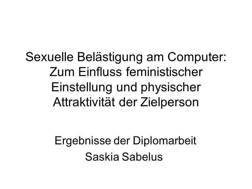 Sexuelle Belästigung am Computer: Zum Einfluss feministischer Einstellung und physischer Attraktivität der Zielperson Ergebnisse der Diplomarbeit Sask