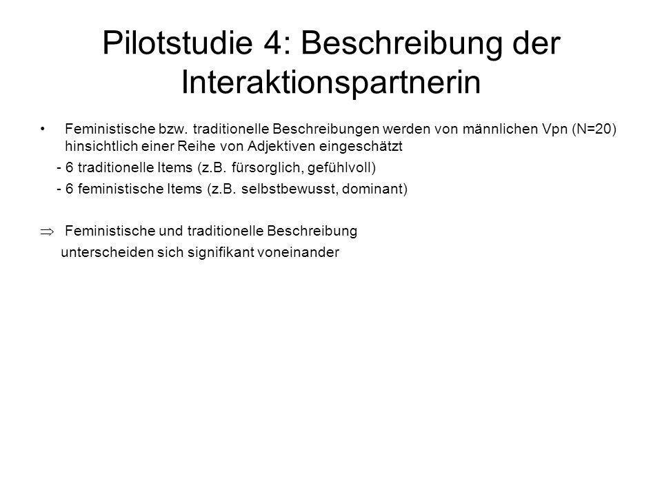 Pilotstudie 4: Beschreibung der Interaktionspartnerin Feministische bzw. traditionelle Beschreibungen werden von männlichen Vpn (N=20) hinsichtlich ei