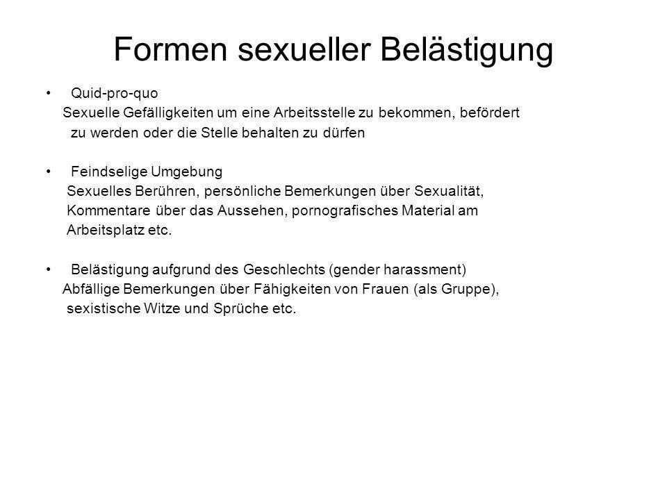 Formen sexueller Belästigung Quid-pro-quo Sexuelle Gefälligkeiten um eine Arbeitsstelle zu bekommen, befördert zu werden oder die Stelle behalten zu d