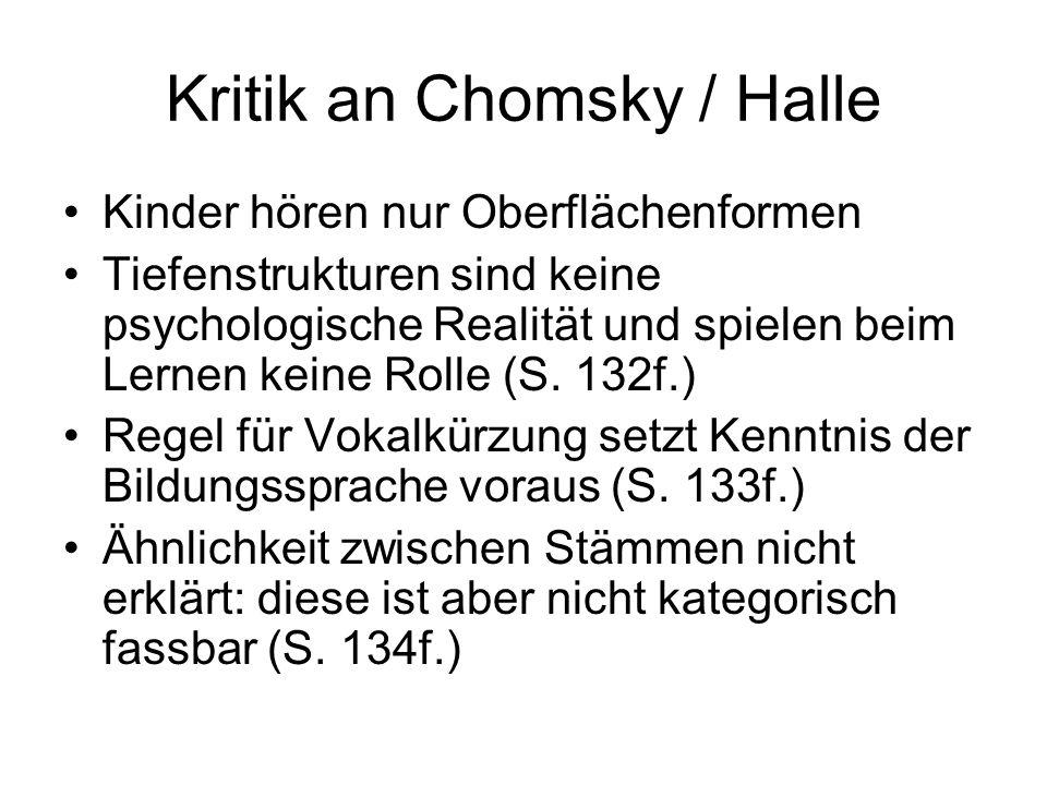 Kritik an Chomsky / Halle Kinder hören nur Oberflächenformen Tiefenstrukturen sind keine psychologische Realität und spielen beim Lernen keine Rolle (