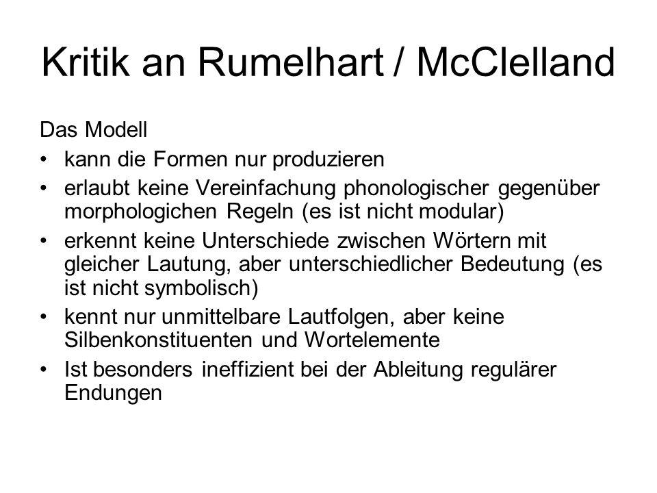 Kritik an Rumelhart / McClelland Das Modell kann die Formen nur produzieren erlaubt keine Vereinfachung phonologischer gegenüber morphologichen Regeln