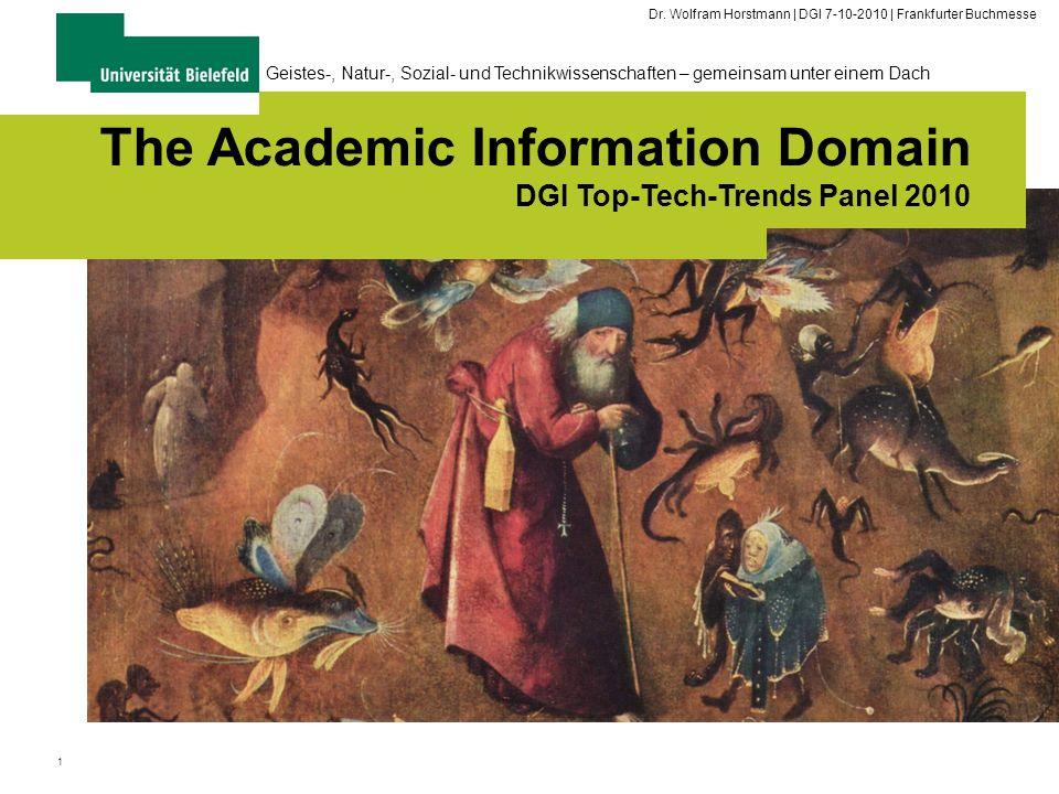1 Geistes-, Natur-, Sozial- und Technikwissenschaften – gemeinsam unter einem Dach The Academic Information Domain DGI Top-Tech-Trends Panel 2010 Dr.