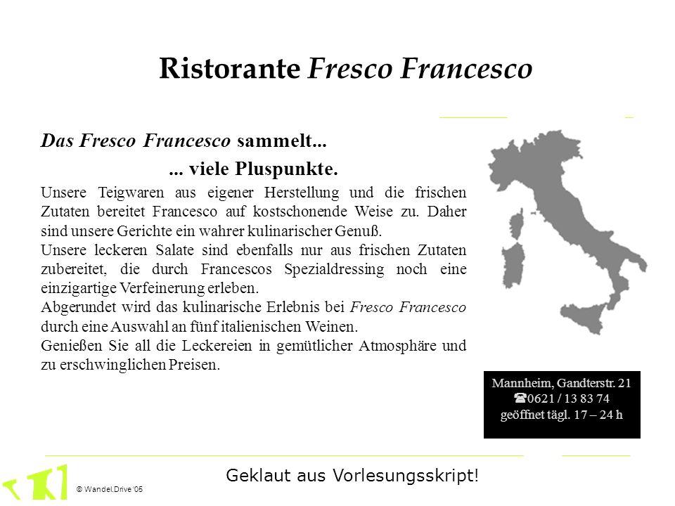 © Wandel.Drive 05 Das Fresco Francesco sammelt...... viele Pluspunkte. Unsere Teigwaren aus eigener Herstellung und die frischen Zutaten bereitet Fran