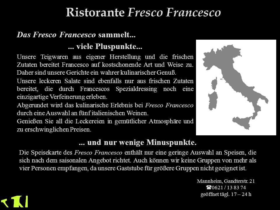 © Wandel.Drive 05 Das Fresco Francesco sammelt...... viele Pluspunkte... Unsere Teigwaren aus eigener Herstellung und die frischen Zutaten bereitet Fr