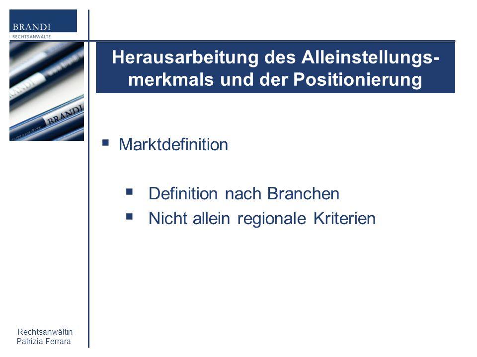 Rechtsanwältin Patrizia Ferrara Herausarbeitung des Alleinstellungs- merkmals und der Positionierung Marktdefinition Definition nach Branchen Nicht al