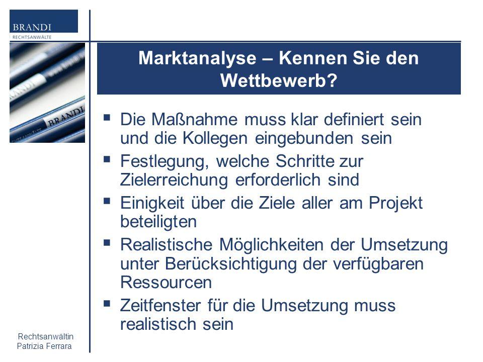 Rechtsanwältin Patrizia Ferrara Marktanalyse – Kennen Sie den Wettbewerb? Die Maßnahme muss klar definiert sein und die Kollegen eingebunden sein Fest