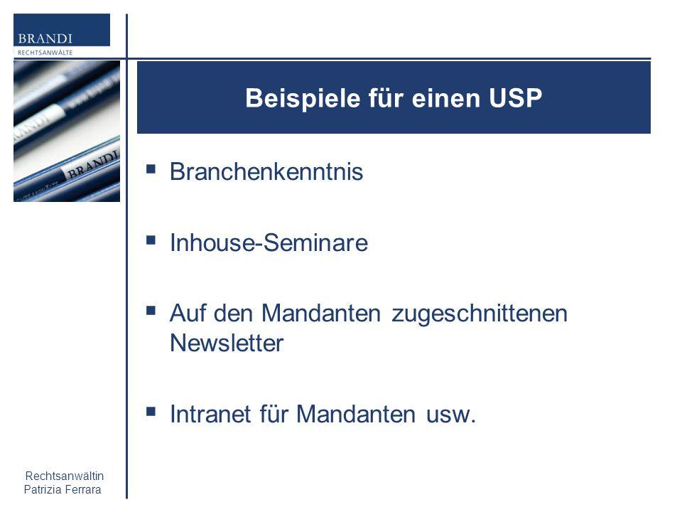 Rechtsanwältin Patrizia Ferrara Beispiele für einen USP Branchenkenntnis Inhouse-Seminare Auf den Mandanten zugeschnittenen Newsletter Intranet für Ma