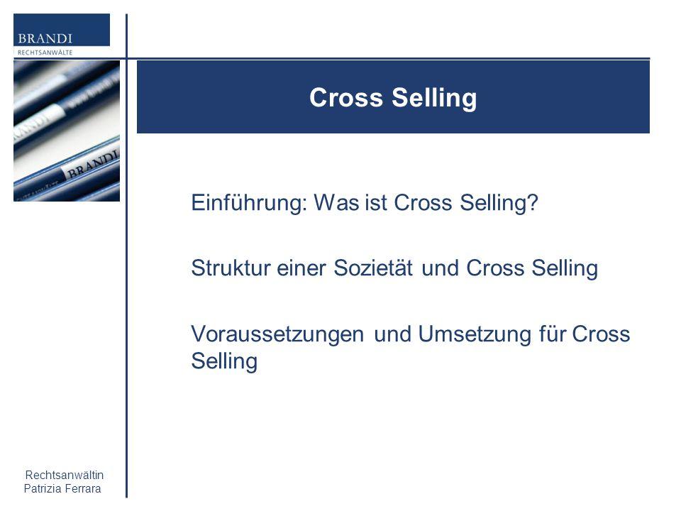 Rechtsanwältin Patrizia Ferrara Cross Selling Einführung: Was ist Cross Selling? Struktur einer Sozietät und Cross Selling Voraussetzungen und Umsetzu