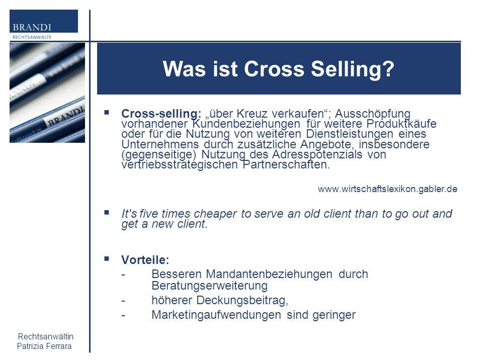 Rechtsanwältin Patrizia Ferrara Was ist Cross Selling? Cross-selling: über Kreuz verkaufen; Ausschöpfung vorhandener Kundenbeziehungen für weitere Pro