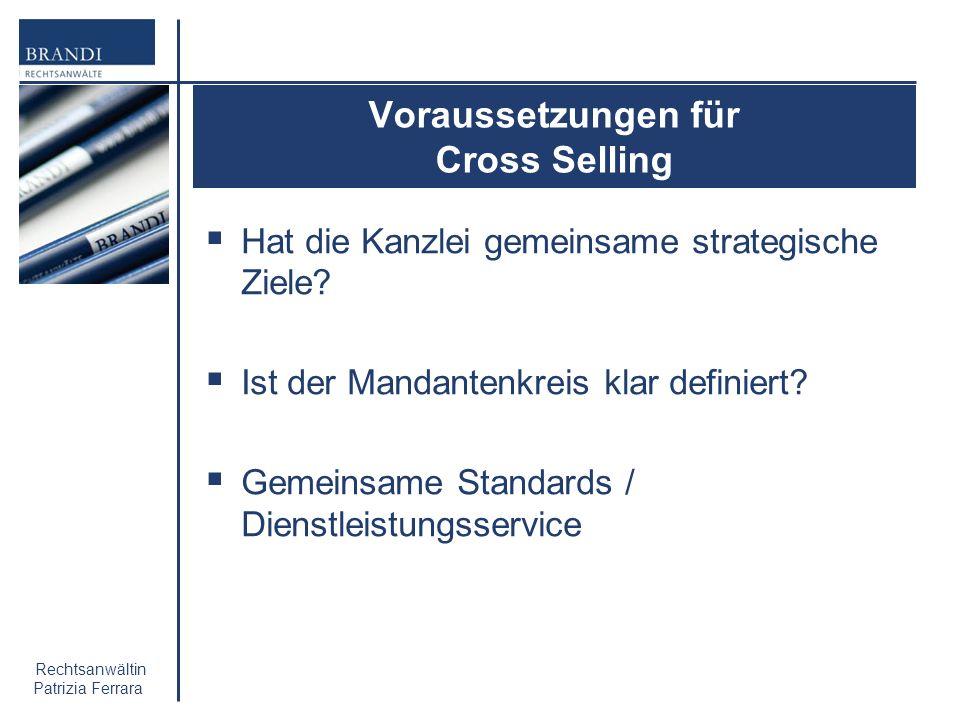 Rechtsanwältin Patrizia Ferrara Voraussetzungen für Cross Selling Hat die Kanzlei gemeinsame strategische Ziele? Ist der Mandantenkreis klar definiert