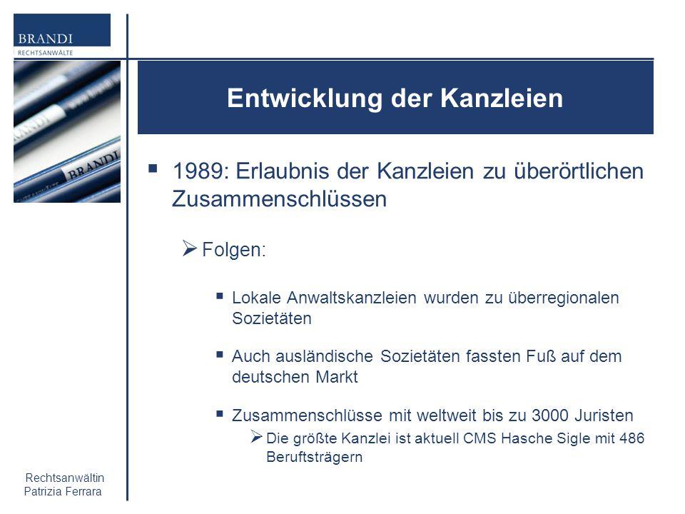 Rechtsanwältin Patrizia Ferrara Entwicklung der Kanzleien 1989: Erlaubnis der Kanzleien zu überörtlichen Zusammenschlüssen Folgen: Lokale Anwaltskanzl