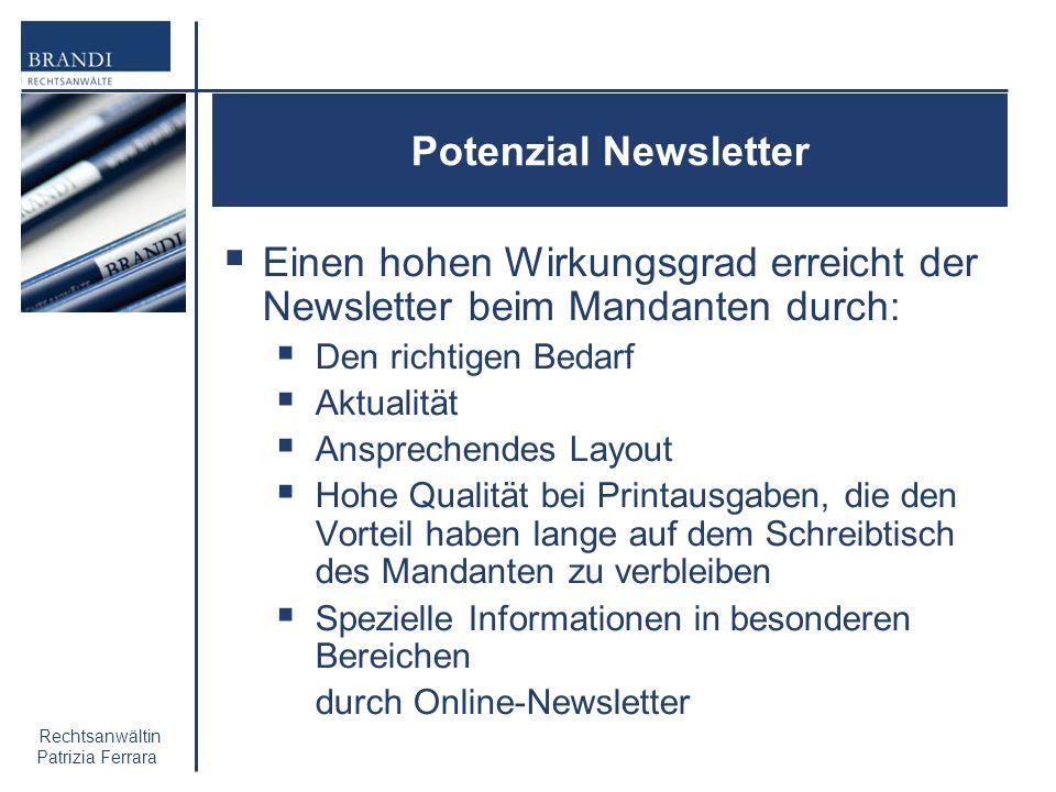 Rechtsanwältin Patrizia Ferrara Potenzial Newsletter Einen hohen Wirkungsgrad erreicht der Newsletter beim Mandanten durch: Den richtigen Bedarf Aktua