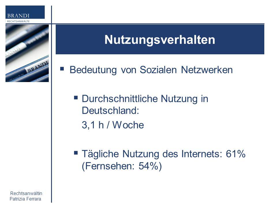 Rechtsanwältin Patrizia Ferrara Nutzungsverhalten Bedeutung von Sozialen Netzwerken Durchschnittliche Nutzung in Deutschland: 3,1 h / Woche Tägliche N