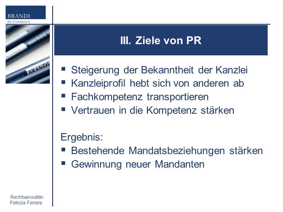 Rechtsanwältin Patrizia Ferrara III. Ziele von PR Steigerung der Bekanntheit der Kanzlei Kanzleiprofil hebt sich von anderen ab Fachkompetenz transpor