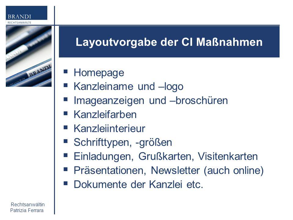 Rechtsanwältin Patrizia Ferrara Layoutvorgabe der CI Maßnahmen Homepage Kanzleiname und –logo Imageanzeigen und –broschüren Kanzleifarben Kanzleiinter