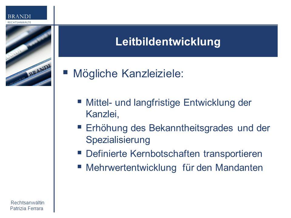 Rechtsanwältin Patrizia Ferrara Leitbildentwicklung Mögliche Kanzleiziele: Mittel- und langfristige Entwicklung der Kanzlei, Erhöhung des Bekanntheits