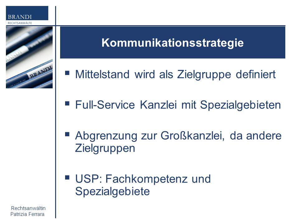 Rechtsanwältin Patrizia Ferrara Kommunikationsstrategie Mittelstand wird als Zielgruppe definiert Full-Service Kanzlei mit Spezialgebieten Abgrenzung