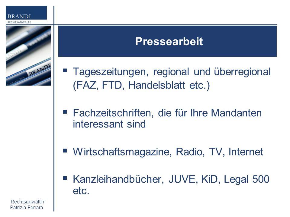 Rechtsanwältin Patrizia Ferrara Pressearbeit Tageszeitungen, regional und überregional (FAZ, FTD, Handelsblatt etc.) Fachzeitschriften, die für Ihre M