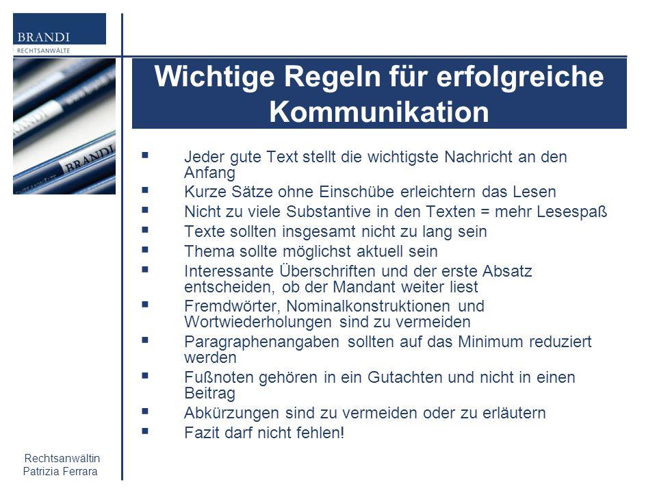Rechtsanwältin Patrizia Ferrara Wichtige Regeln für erfolgreiche Kommunikation Jeder gute Text stellt die wichtigste Nachricht an den Anfang Kurze Sät