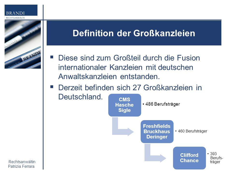 Rechtsanwältin Patrizia Ferrara Definition der Großkanzleien Diese sind zum Großteil durch die Fusion internationaler Kanzleien mit deutschen Anwaltsk