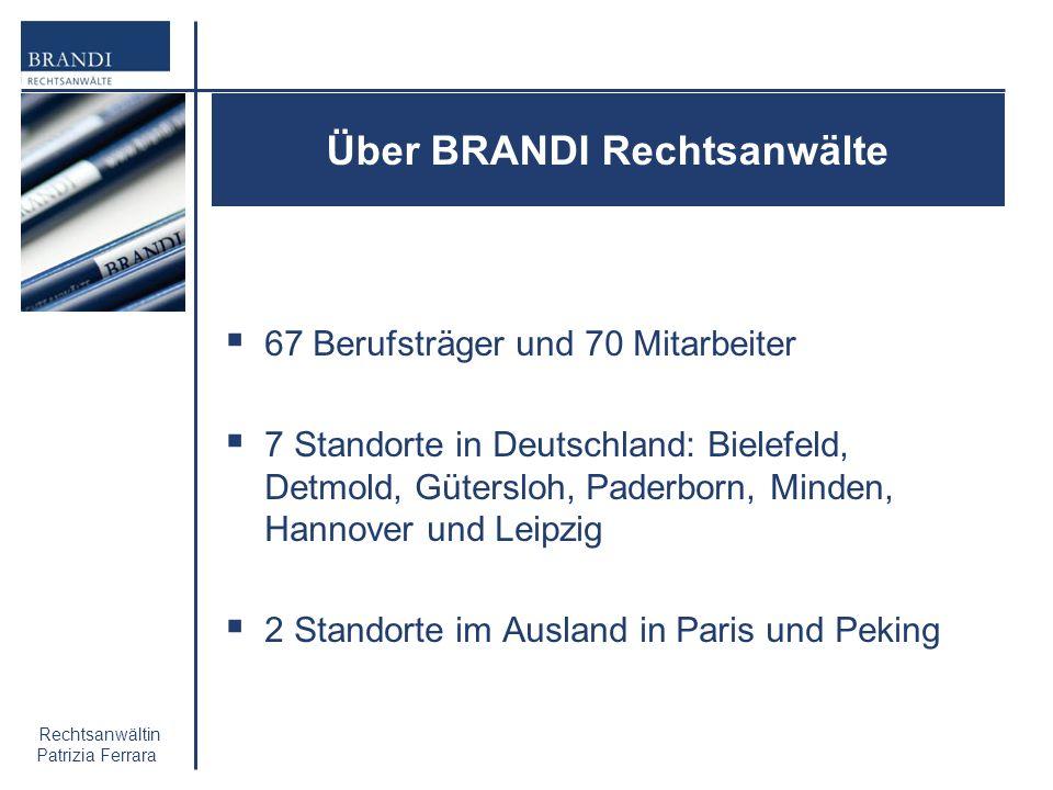 Rechtsanwältin Patrizia Ferrara Über BRANDI Rechtsanwälte 67 Berufsträger und 70 Mitarbeiter 7 Standorte in Deutschland: Bielefeld, Detmold, Gütersloh