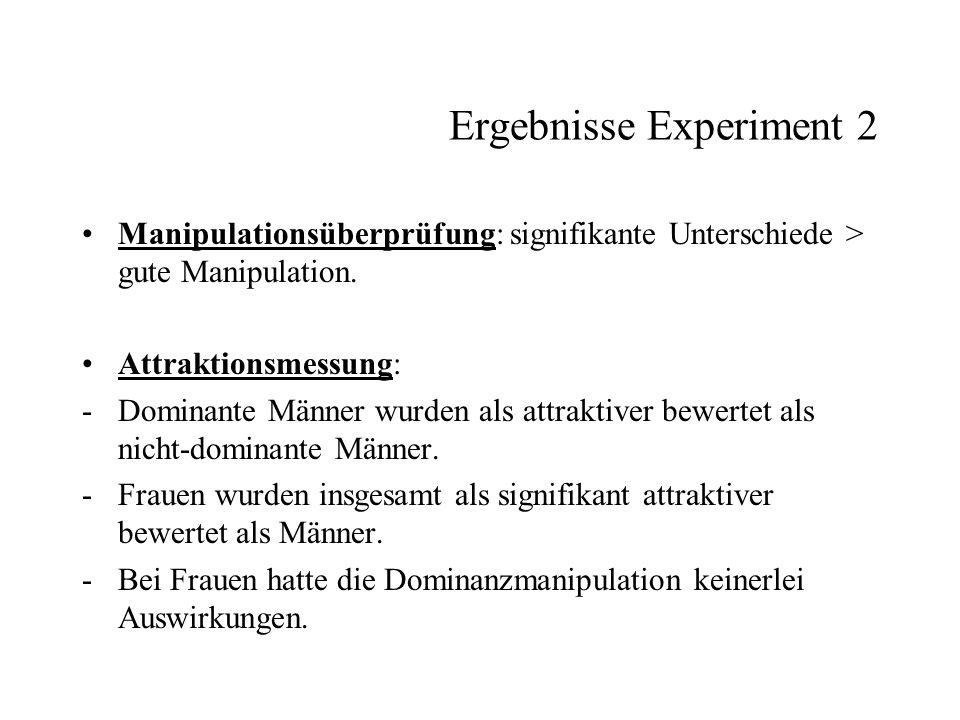 Ergebnisse Experiment 2 Manipulationsüberprüfung: signifikante Unterschiede > gute Manipulation. Attraktionsmessung: -Dominante Männer wurden als attr