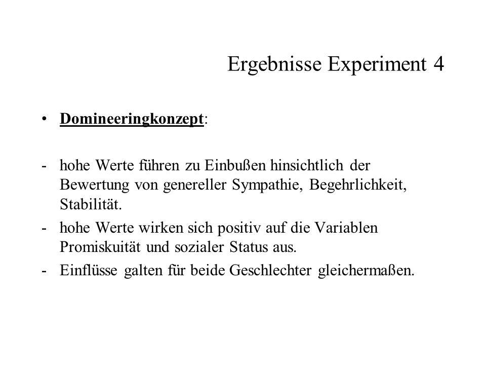 Ergebnisse Experiment 4 Domineeringkonzept: -hohe Werte führen zu Einbußen hinsichtlich der Bewertung von genereller Sympathie, Begehrlichkeit, Stabil