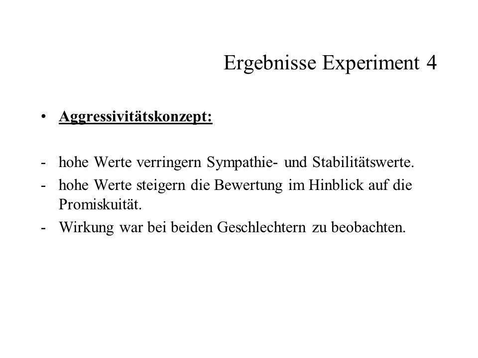 Ergebnisse Experiment 4 Aggressivitätskonzept: -hohe Werte verringern Sympathie- und Stabilitätswerte. -hohe Werte steigern die Bewertung im Hinblick