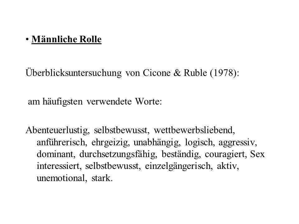 Männliche Rolle Überblicksuntersuchung von Cicone & Ruble (1978): am häufigsten verwendete Worte: Abenteuerlustig, selbstbewusst, wettbewerbsliebend,