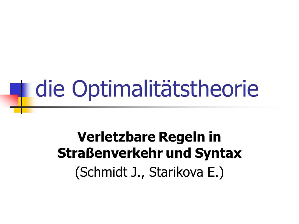 die Optimalitätstheorie Verletzbare Regeln in Straßenverkehr und Syntax (Schmidt J., Starikova E.)
