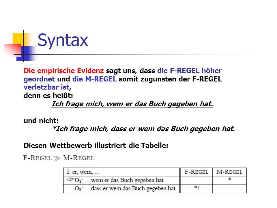 Syntax Die empirische Evidenz sagt uns, dass die F-REGEL höher geordnet und die M-REGEL somit zugunsten der F-REGEL verletzbar ist, denn es heißt: Ich frage mich, wem er das Buch gegeben hat.