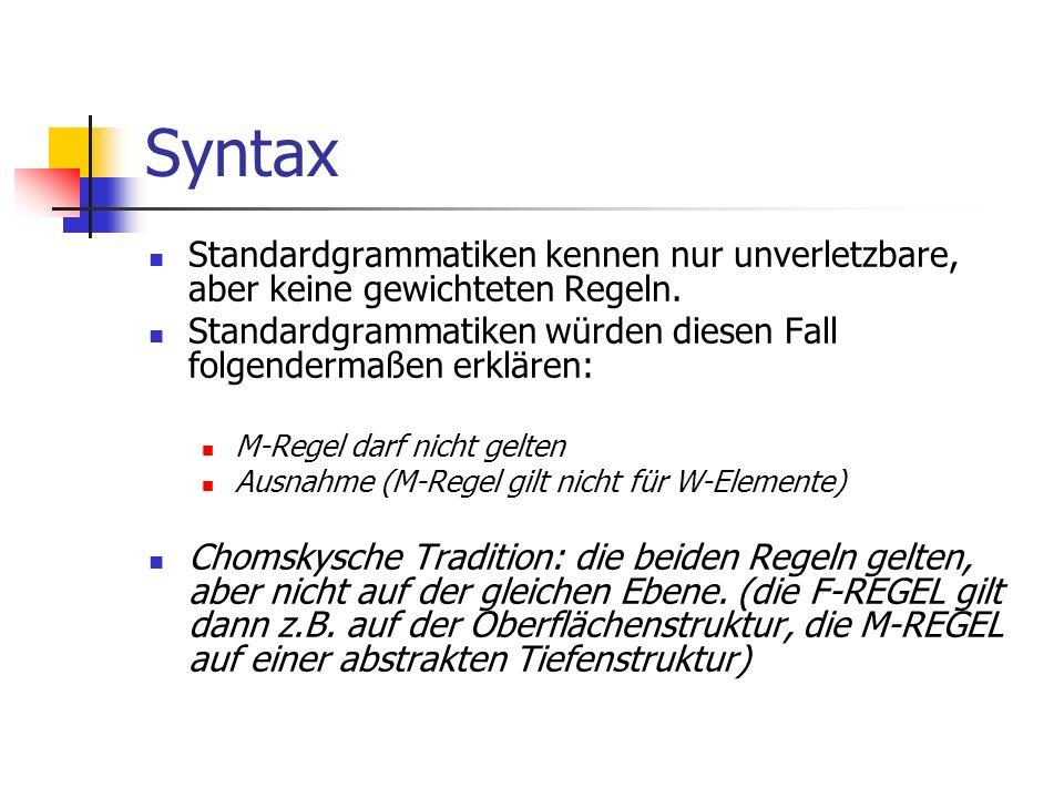 Syntax Standardgrammatiken kennen nur unverletzbare, aber keine gewichteten Regeln.