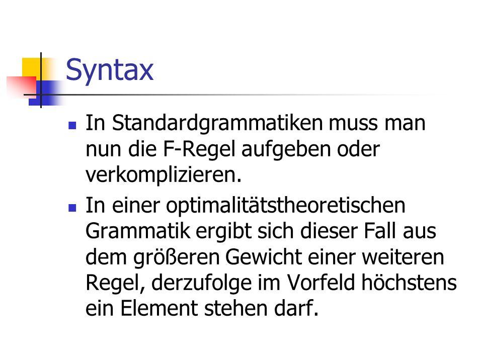 Syntax In Standardgrammatiken muss man nun die F-Regel aufgeben oder verkomplizieren.